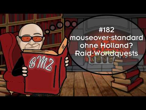BMZ #182: mouseover-standard, ohne Holland? Raid-Worldquests