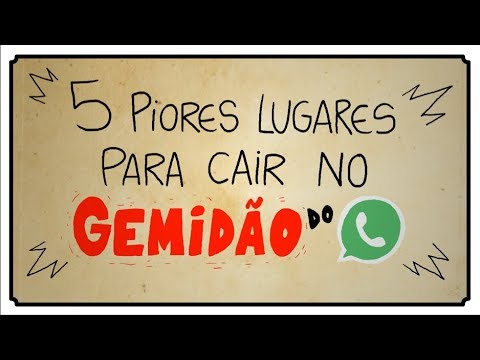 5 PIORES LUGARES PARA CAIR NO GEMIDÃO DO WHATSAPP