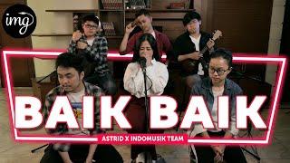 Download BAIK BAIK - ASTRID FT. INDOMUSIKTEAM #PETIK
