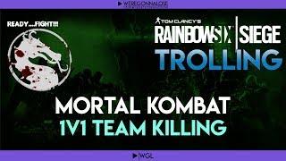RAINBOW SIX SIEGE Trolling - Team Killing Reactions - Mortal Kombat Style 1V1 Matches With Teammates