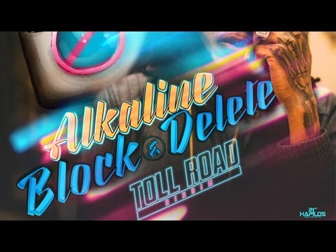 Alkaline - Block & Delete (Official Audio) | Prod. Chimney | Toll Road  | 21st Hapilos (2016)