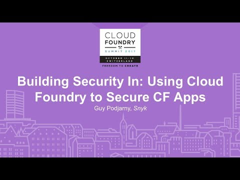 Building Security In: Using Cloud Foundry to Secure CF Apps - Guy Podjarny, Snyk