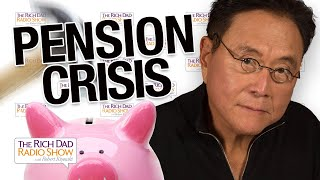 The Pension Crisis Affects Your Retirement & Wealth—Robert Kiyosaki with Ted Siedle
