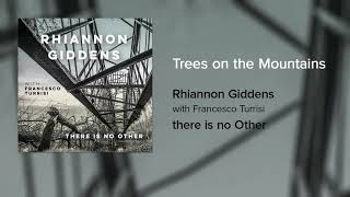 [4.87 MB] Rhiannon Giddens - Trees on the Mountains (Official Audio)