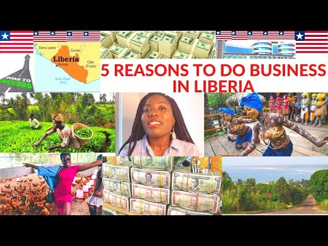 WHY YOU SHOULD DO BUSINESS IN LIBERIA   LIBERIA 2021 WEST AFRICA