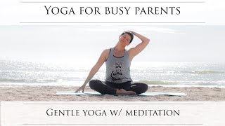 Gentle Yoga with Meditation - Yoga for Busy Parents