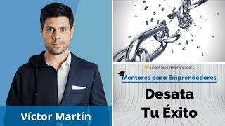 MPE008 Víctor Martín - Desata Tu Éxito - Mentores para Emprendedores