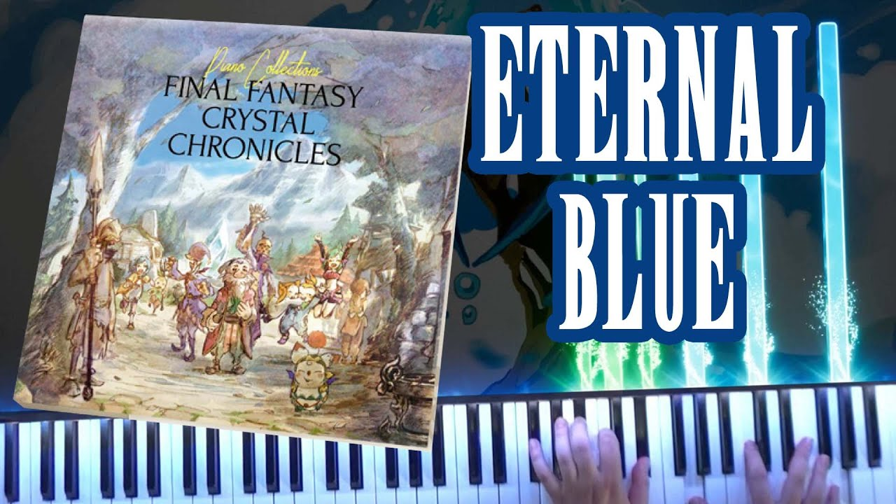 Download FF Crystal Chronicles - Eternal Blue (Official Piano Collections) 🎹