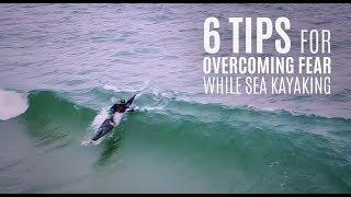 Sea Kayak - 6 Tips for Overcoming Fear while Sea Kayaking - Kayak Hipster