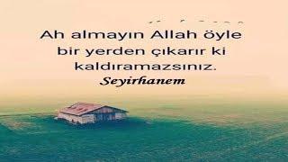 Ah almayın... Allah öyle bir yerden çıkarır ki kaldıramazsınız...