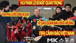 HLV Park Bất Ngờ Lộ Điều Quan Trọng, Vua Phá Lưới Cũng Bị Loại, FIFA Cảnh Báo Việt Nam, Quân Bầu Đức