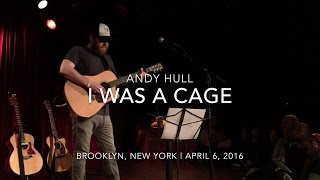 "Andy Hull - ""I Was a Cage"""