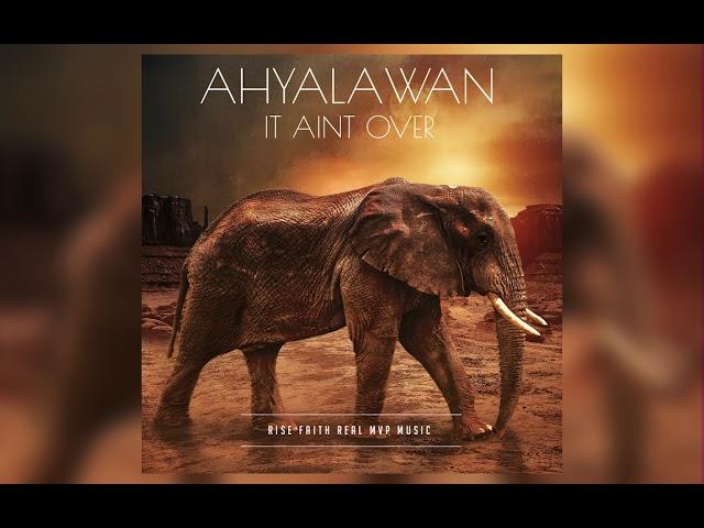 Ahyalawan - It Aint Over
