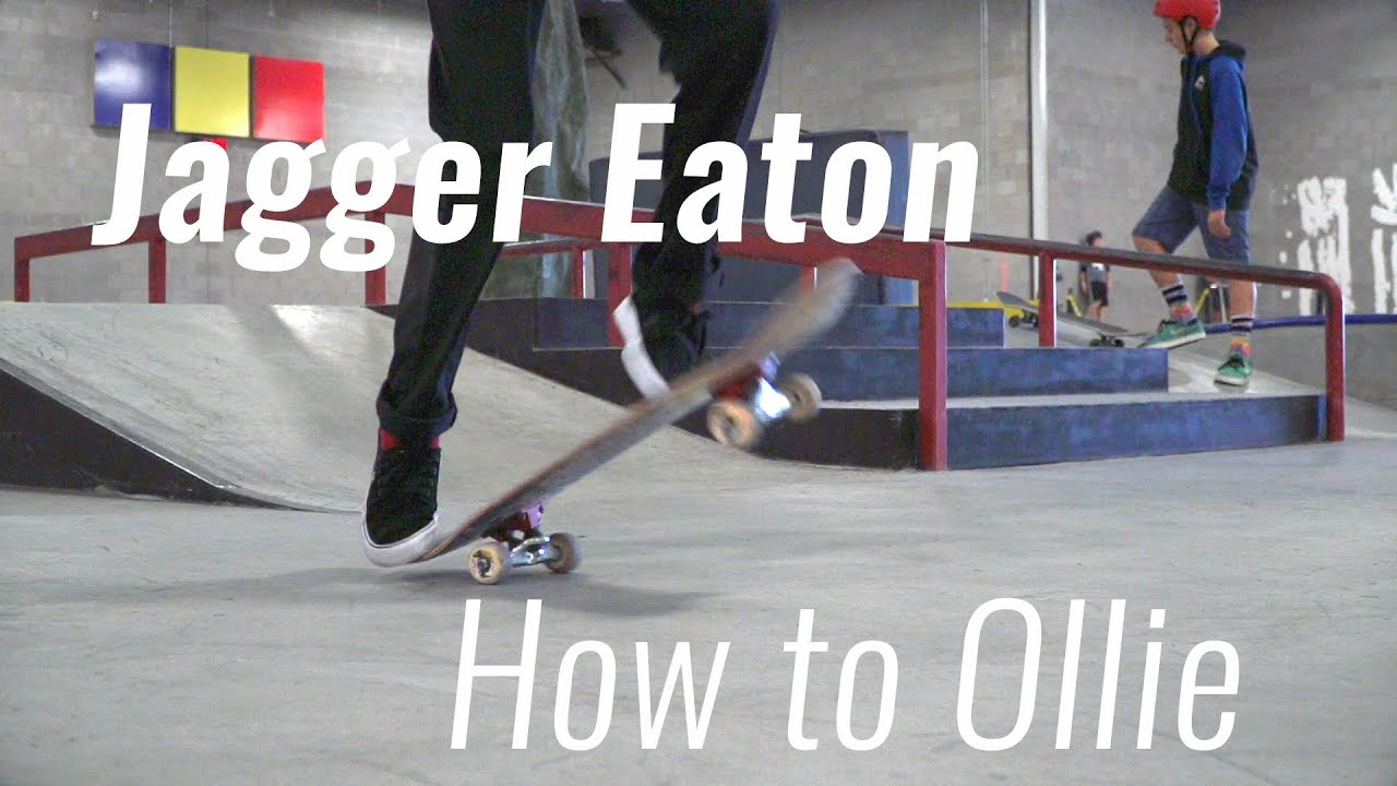 Jagger Eaton: How To Ollie A Skateboard