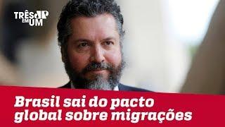 Ernesto Araújo diz que Brasil não vai continuar no pacto global sobre migrações