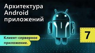 Клиент-серверное приложение. Архитектура Android приложений. Урок 7