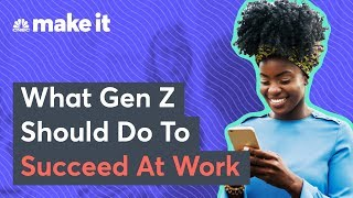 Gen Z: How To Succeed In The Workplace