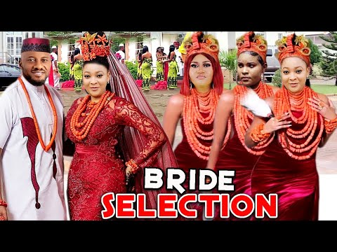 BRIDE SELECTION COMPLETE SEASON NEW TRENDING MOVIE ( Yul Edochie) 2021 LATEST NIGERIAN MOVIE