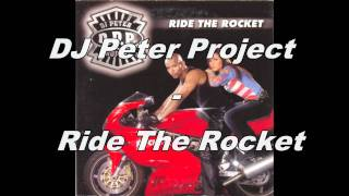 DJ Peter Project - Ride The Rocket