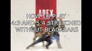 Apex Legends - How to play 4:3 and 5:4 stretched without black bars