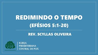 Culto 21.06.2020   Mensagem: Redimindo o Tempo (Efésios 5:1-20) - Rev. Scyllas Oliveira