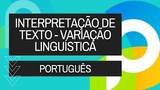 Português para concursos públicos - Interpretação de Texto - Variação Linguística