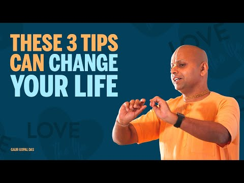 These 3 tips can change your life by Gaur Gopal Das