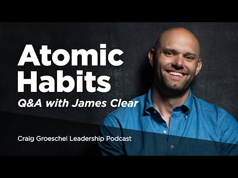 Q&A: Atomic Habits with James Clear - Craig Groeschel Leadership Podcast