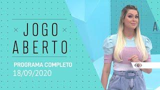 JOGO ABERTO - 18/09/2020 - PROGRAMA COMPLETO