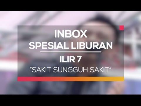 Ilir 7 - Sakit Sungguh Sakit (Inbox Spesial Liburan)