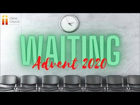 12.20.20 - Waiting: Advent 2020 - Waiting Expectantly