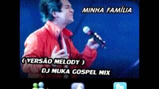 Regis Danese - Minha Familia ( Versão Melody ) - Dj Muka Gospel Mix