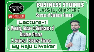 Meaning, Nature & Significance of Business Finance l Sources of Business Finance l Xi l Ch-7 l Lec-1