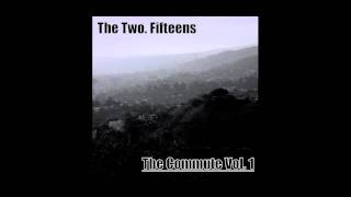 The Two. Fifteens-Ahhh. Yes Sir