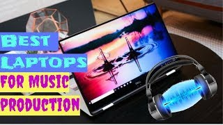 ✅ Top 7 Best Laptops For MUSIC  Production (2018)