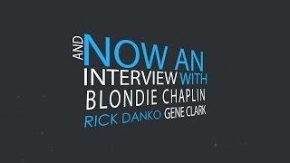 Unedited Blondie Chaplin, Rick Danko, Gene Clark Interview
