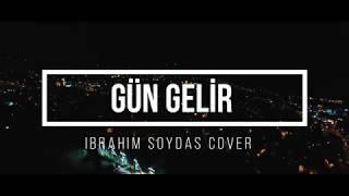 İbrahim Soydaş - Gün Gelir  (Aysel Yakupoğlu Cover)