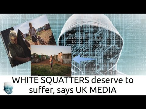 White Squatters Reports   WHITE SQUATTERS deserve to suffer, says UK MEDIA