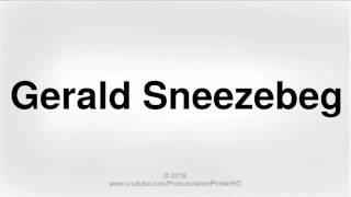 How To Pronounce Gerald Sneezebeg | Pronunciation Primer HD