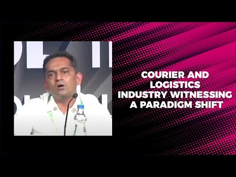 Courier and logistics industry witnessing a paradigm shift