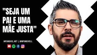 Seja um pai e uma mãe justa | Infungivel.net | Miguel Duque Camacho