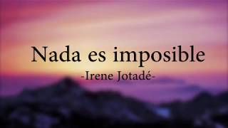 NADA ES IMPOSIBLE - Irene Jotadé