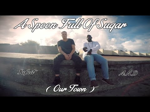 A.N.D Feat Reflect - A Spoon Full Of Sugar (OUR TOWN) Official Music Video