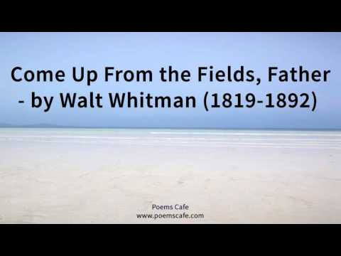 Come Up From The Fields, Father   By Walt Whitman