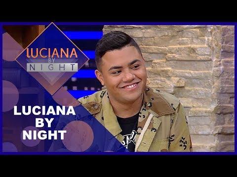 Luciana by Night comFelipe Araújo - Completo 020419