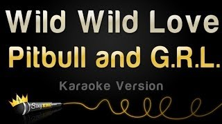 Pitbull and G. R.L. - Wild Wild Love (Karaoke Version)