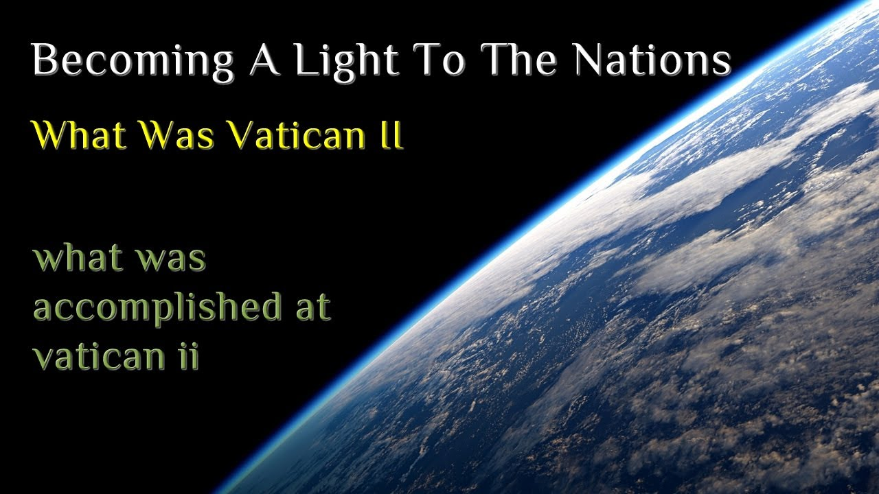 [Becoming A Light To The Nations] What Was Vatican II - What Was Accomplished At Vatican II