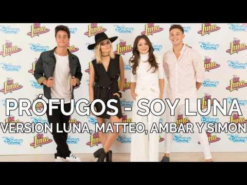 Profugos - Soy Luna (Version Luna, Matteo, Ambar Y Simon)