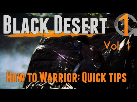 Black Desert - How to Warrior: Quick Tips Vol. 1