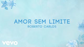 Roberto Carlos - Amor Sem Limite (Lyric Video)
